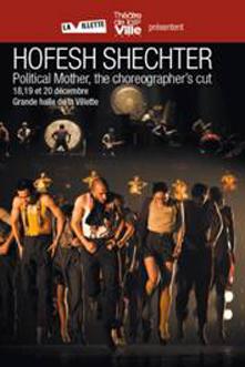Political Mother The Choregrapher_s Cut Hofesh Shechter grande hall de la Villette danse musique live spectacle affiche
