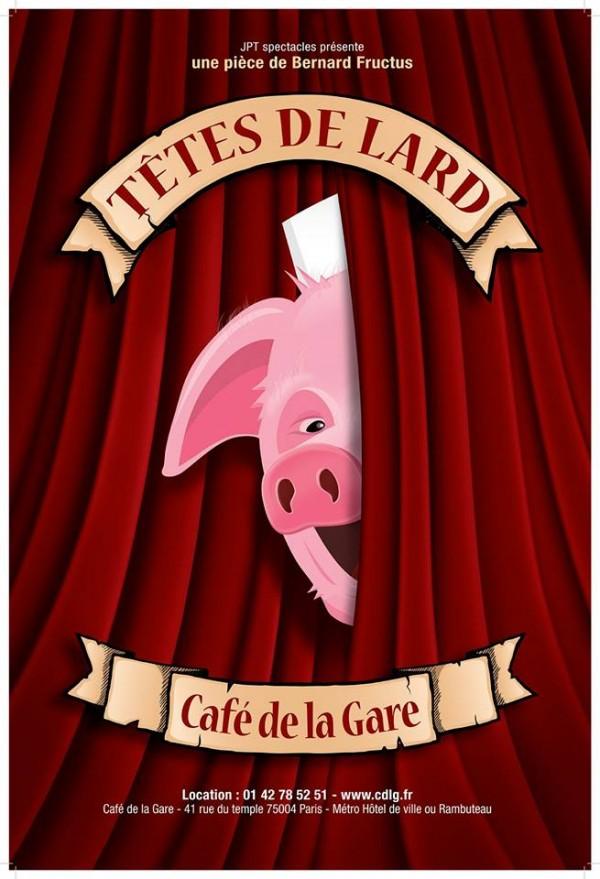 Affiche pièce théâtre Têtes de Lard de Bernard Fructus Café de la Gare Paris comédie humour