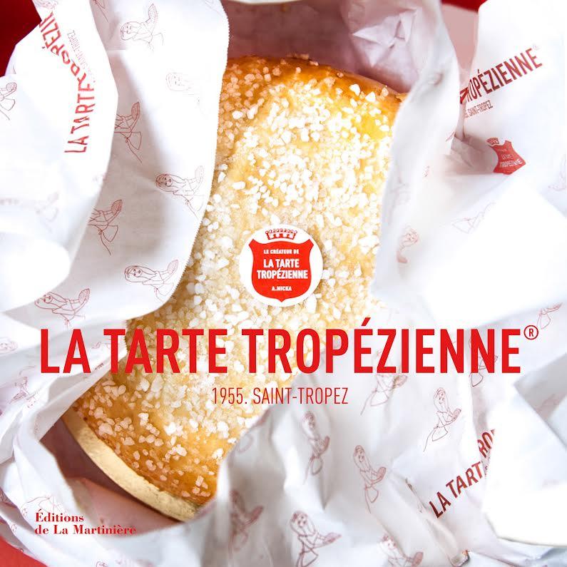 La Tarte Tropézienne 1955 Saint Tropez livre anniversaire des 60 ans Editions de la Martinière photo Carrie Salomon recettes phares et chefs invités Christophe Michalak Yannick Alléno