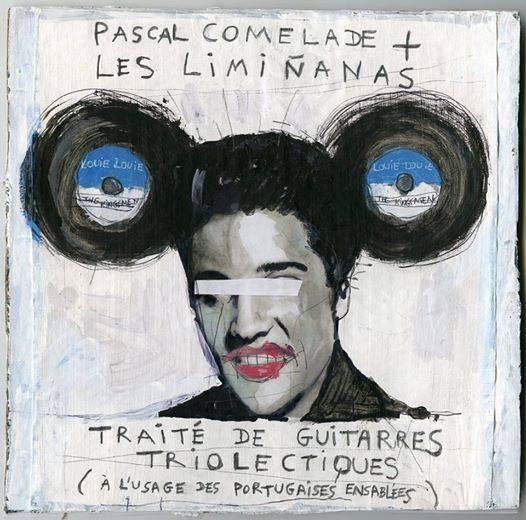Pascal Comelade The Liminanas Lionel et Marie groupe Traité de guitares triolectiques à l usage des portugaises ensablées disque album because music 2015