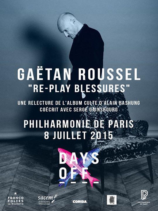 Affiche concert Gaëtan Roussel re-play blessures album culte Alain Bashung Serge Gainsbourg Festival days off 2015 La Philharmonie Paris Cité de la Musique création FrancoFolies