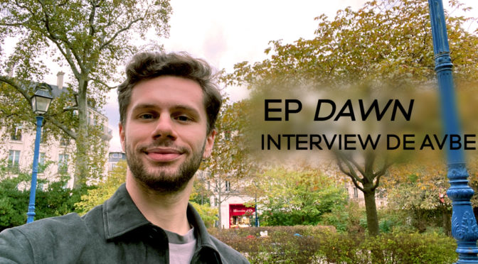 "AVBE : un premier EP ""Dawn"" musicalement abouti – #Interview"